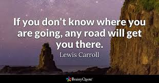 lewis carroll if you don t know where you are going any