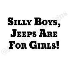 Silly Boys Jeeps Are For Girls Custom Vinyl Decals Etsy Custom Vinyl Decal Custom Vinyl Jeep