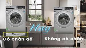Có nên kê chân đế cho máy giặt Electrolux