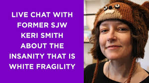 Live chat with former social justice warrior Keri Smith about the insanity  that is White Fragility - YouTube