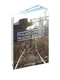 Philadelphia's Reading Viaduct: Jamie Moffett: Amazon.com: Books