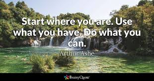 arthur ashe start where you are use what you have do