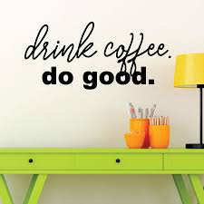 Drink Coffee Do Good Wall Quotes Decal Wallquotes Com
