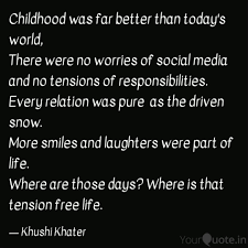 childhood was far better quotes writings by khushi khater