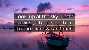"""j r r tolkien quote """"look up at the sky there is a light a"""