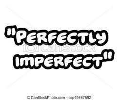 perfectly imperfect creative inspiring motivation quote concept black