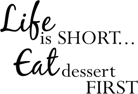 top life is short eat dessert first quote lifecoolquotes