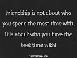 friendship is not about spend most time friendship quotes image