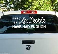 Amazon Com We The People Have Had Enough Decal Sticker Automotive
