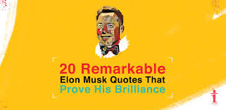 remarkable elon musk quotes that prove his brilliance