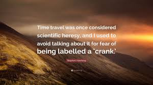 """stephen hawking quote """"time travel was once considered scientific"""