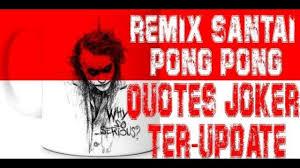 ramai disuka quotes joker versi dj remix pong pong