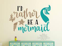 Mermaid Wall Decal Girls Room Decor Mermaid Decor Mermaid Decal I D Rather Be A Mermaid
