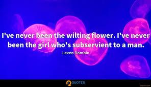 i ve never been the wilting flower i ve never been leven