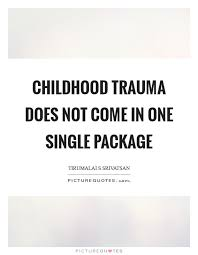 childhood trauma quotes sayings childhood trauma picture quotes
