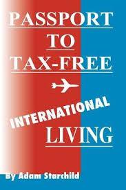 Passport to Tax-Free International Living by Adam Starchild ...