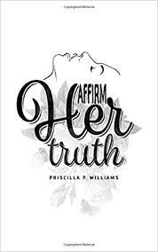 Affirm Her Truth: Williams, Priscilla P, Dupont, Carla, Green ...