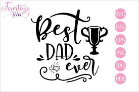 Best Dad Ever Svg Fathers Day Cricut Cut Files Daddy Vector Cool Sayings Kids Love Cameo Eps Dxf Iron On Vinyl Decal Htv Transfers By Fantasy Cliparts Catch My Party