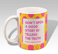 isabella quote mug don t spoil a good story by telling the truth