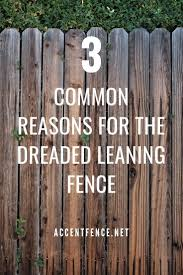 Three Common Reasons For The Dreaded Leaning Fence Accent Fence Company