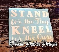 Stand For The Flag Decal Stand For The Flag Kneel For The Etsy Flag Decal Kneeling Flag