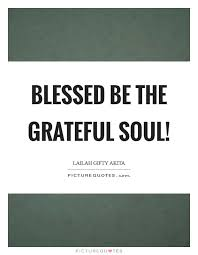 blessed be the grateful soul picture quotes