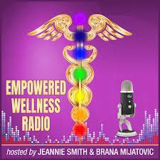 Empowered Wellness Radio (podcast) - Jeannie Smith & Brana Mijatovic |  Listen Notes
