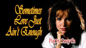 Sometimes Love Just Ain't Enough with Lyrics Patty Smith & Don ...