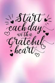 start each day a grateful heart the best inspirational