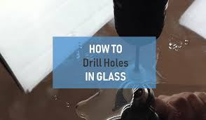 how to drill a hole in glass tips so