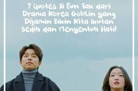 quotes ji eun tak dari drama korea goblin yang dijamin bikin