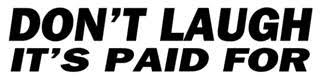 Don T Laugh It S Paid For Decal Sticker
