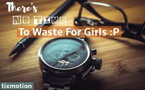 quotes there s no time to waste for girls p tixmotion