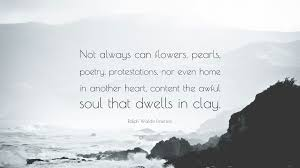 """ralph waldo emerson quote """"not always can flowers pearls poetry"""
