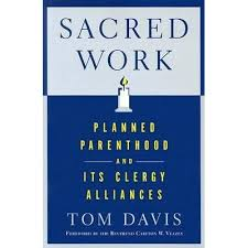 Sacred Work: Planned Parenthood and Its Clergy Alliances by Tom Davis