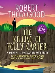 The Killing of Polly Carter (A Death in Paradise Mystery Book 2) - Kindle  edition by Thorogood, Robert. Mystery, Thriller & Suspense Kindle eBooks @  Amazon.com.