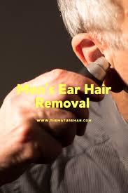 how to remove ear hair men s ear