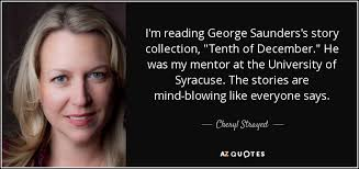 cheryl strayed quote i m reading george saunders s story