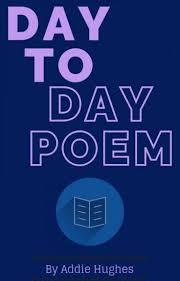 Day To Day Poem by Addie Hughes - Addie Hughes - Wattpad