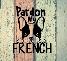 Pardon My French Vinyl Decal French Bulldog Decal Vinyl Etsy