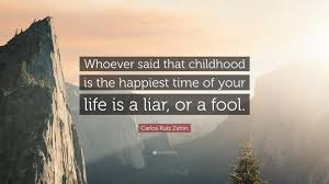 "carlos ruiz zafon quote ""whoever said that childhood is the"