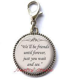 com quote charm zipper pull friends zipper pull gift