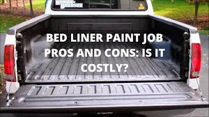 bed liner paint job pros and cons is