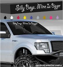 Silly Boys Mine Is Bigger Windshield Decal Banner Lifted 4x4 Big Truck 40 Truck Decals Lifted Trucks Big Trucks