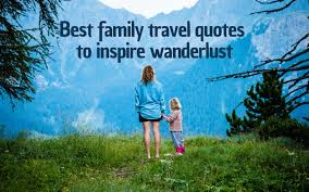 best family travel quotes to inspire wanderlust trip chiefs