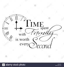 time spent family is worth every second inspirational quotes