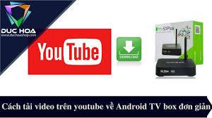Cách tải những video trên youtube trên Android TV Box đơn giản ...