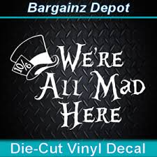 Vinyl Decal We Re All Mad Here Mad Hatter Hat Alice In Wonderland Car Sticker 695634863154 Ebay