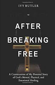 After Breaking Free: A Continuation of My Personal Story of God's Mental,  Physical, and Emotional Healing by Ivy Butler