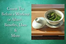 green tea before a workout or after